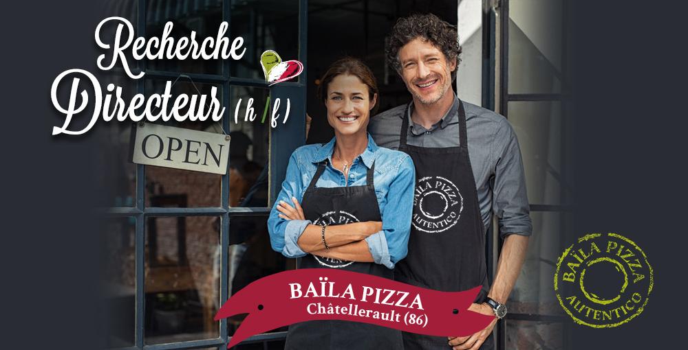 RECHERCHE DIRECTEUR (H/F) // Baïla Pizza Châtellerault (86)